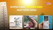 Những cách đơn giản giảm hóa đơn tiền điện trong tháng hè oi bức