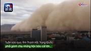 Xem bão cát cao hơn 30m như quái vật nuốt trọn cả thành phố ở Trung Quốc