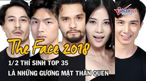 Top 35 The Face: 1/2 thí sinh lọt top là những gương mặt thân quen