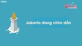 Vì sao thủ đô Jakarta sắp bị 'nuốt chửng'?