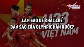 U23 VN phải làm gì để khắc chế dàn cầu thủ ngôi sao của Olympic Hàn Quốc?
