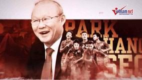 Dấu ấn HLV Park Hang-seo: Những tuyệt chiêu của 'ông thầy phù thuỷ'
