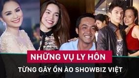 Những vụ ly hôn từng gây ồn ào nhất showbiz Việt
