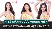 Vương miện Hoa hậu Việt Nam 2018 sẽ thuộc về ai?