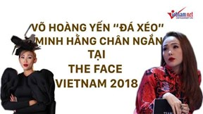 Võ Hoàng Yến 'đá xéo' Minh Hằng chân ngắn trong The Face Vietnam 2018