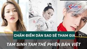 Chấm điểm dàn sao sẽ tham gia Tam sinh tam thế phiên bản Việt