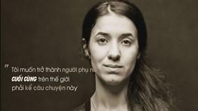 Nadia Murad: Hành trình từ nô lệ tình dục đến chủ nhân giải Nobel Hòa Bình