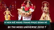 H'Hen Niê mang trang phục 'bánh mì' đi thi Miss Universe 2018?