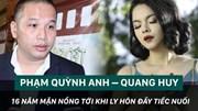Phạm Quỳnh Anh – Quang Huy:  Từ 16 năm mặn nồng tới ly hôn đầy tiếc nuối