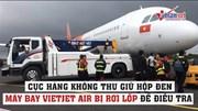 Cục hàng không thu giữ hộp đen máy bay Vietjet bị rơi lốp để điều tra