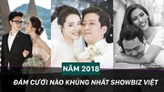 'Cân' lại các đám cưới hoành tráng nhất của showbiz Việt năm 2018