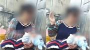 Bé 5 tháng tuổi bị mẹ tát liên tiếp vào mặt vì không ngừng khóc