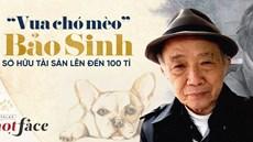 'Vua chó mèo' Bảo Sinh sở hữu tài sản lên đến 100 tỉ