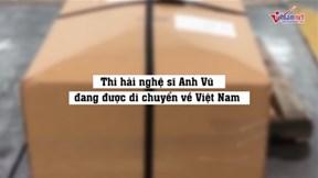 Thi hài nghệ sĩ Anh Vũ đang được di chuyển về Việt Nam