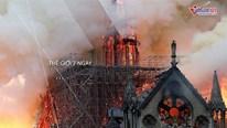 Thế giới 7 ngày: Nhà thờ Đức Bà Paris bốc cháy, cuộc săn phù thủy khép lại