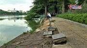 Hồ Gươm sạt lở kéo dài gây mất mỹ quan, nguy hiểm cho người dân