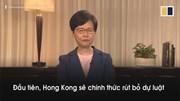 Trưởng đặc khu Hong Kong chính thức tuyên bố rút luật dẫn độ