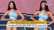 Thúy Vân lộ ngực khi trình diễn bikini tại bán kết HHHV Việt Nam 2019
