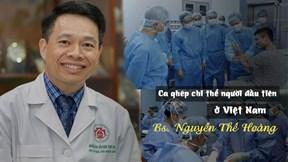 Bác sĩ Việt áp lực tâm lý ca ghép chi thể đầu tiên ở Đông Nam Á