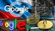 Nga ra 'tối hậu thư' cho Google, thợ đào Bitcoin tháo chạy khỏi Trung Quốc