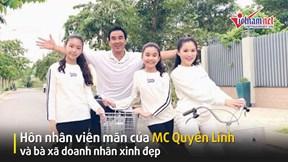 Tổ ấm hạnh phúc của MC Quyền Linh và bà xã doanh nhân xinh đẹp